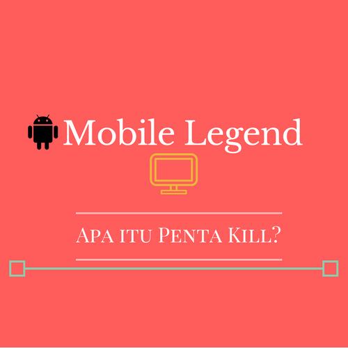 Apa Itu Penta Kill Mobile Legend dan bagaimana caranya?