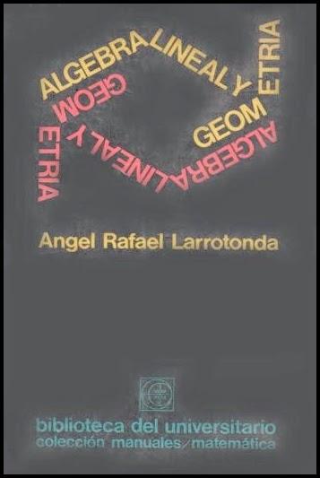 Algebra lineal y geometría – Ángel Rafael Larrotonda