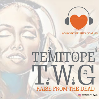 Music: Temitope (TWG) - Raise From The Dead || @tsalabi3