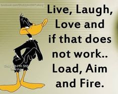 Funny Quotes : Live Laugh Love If That Doesn't Work Load Aim And Fire funny quote