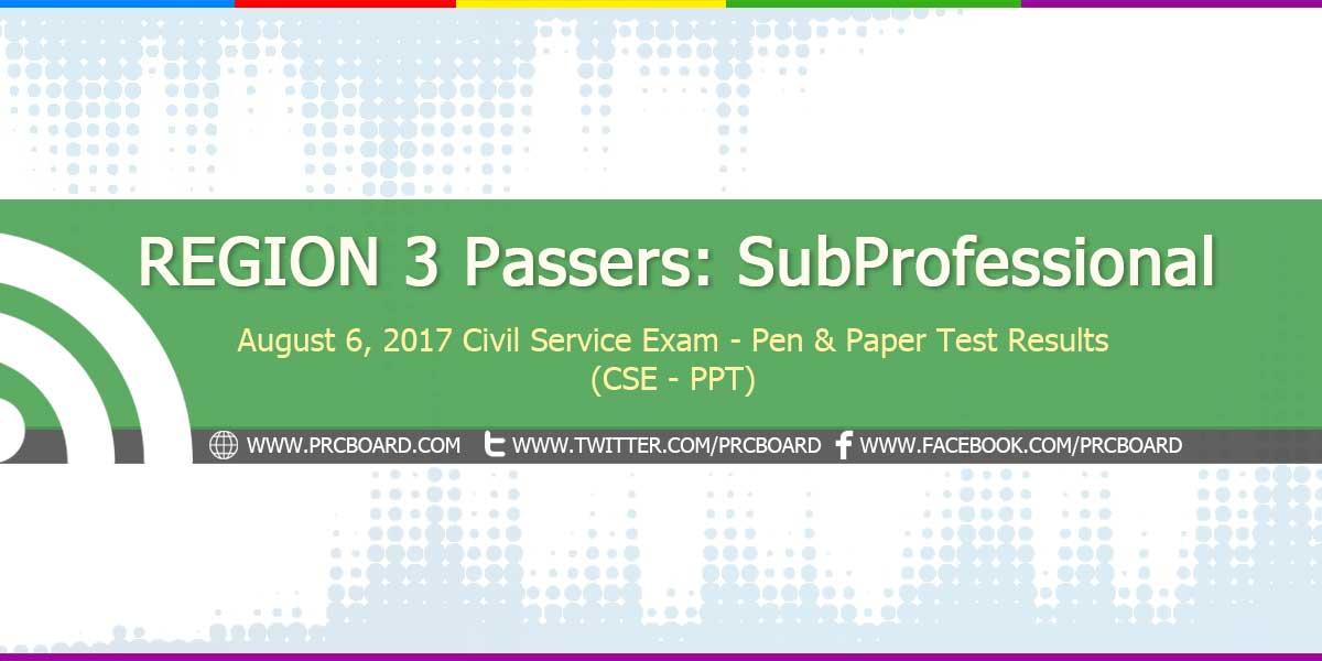REGION 3 Passers SubProfessional: August 2017 Civil Service Exam ...