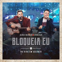 Download Bloqueia Eu – João Bosco e Vinícius Mp3 Torrent