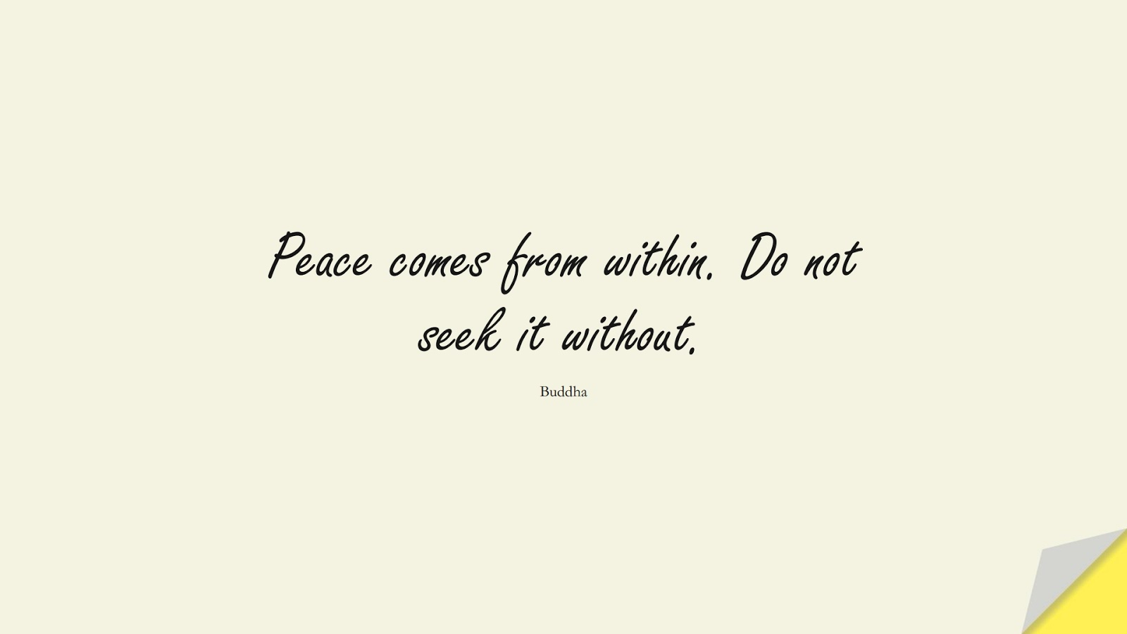 Peace comes from within. Do not seek it without. (Buddha);  #ShortQuotes