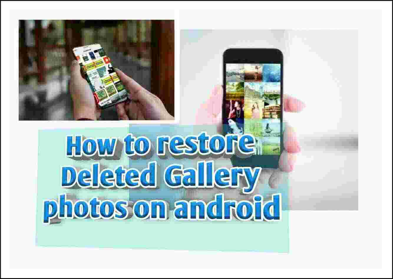 how to restore Deleted gallery photos on android, how to recover deleted photos from android