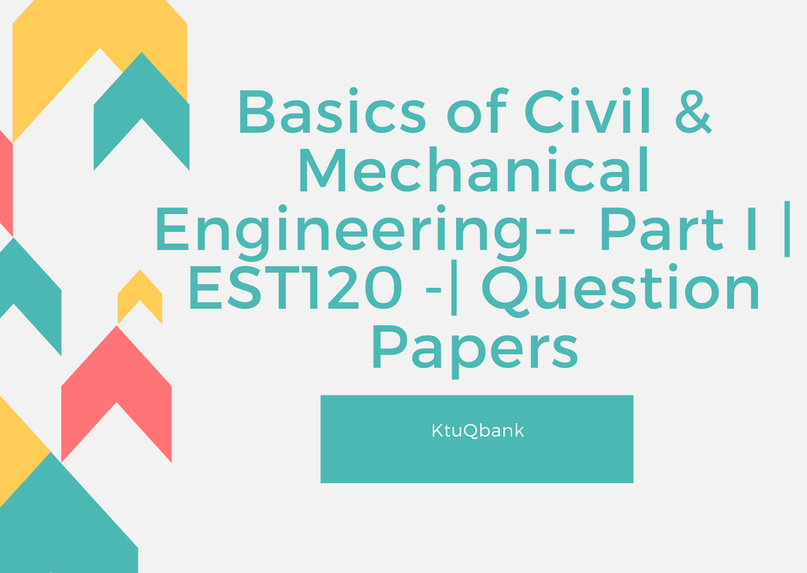 Basics Of Civil & Mechanical Engineering  | EST120 | Question Papers