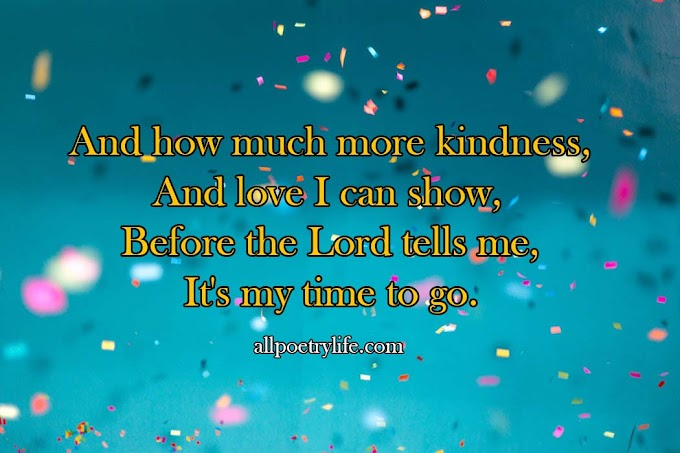 And how much more kindness | English poetry on life poems quotes