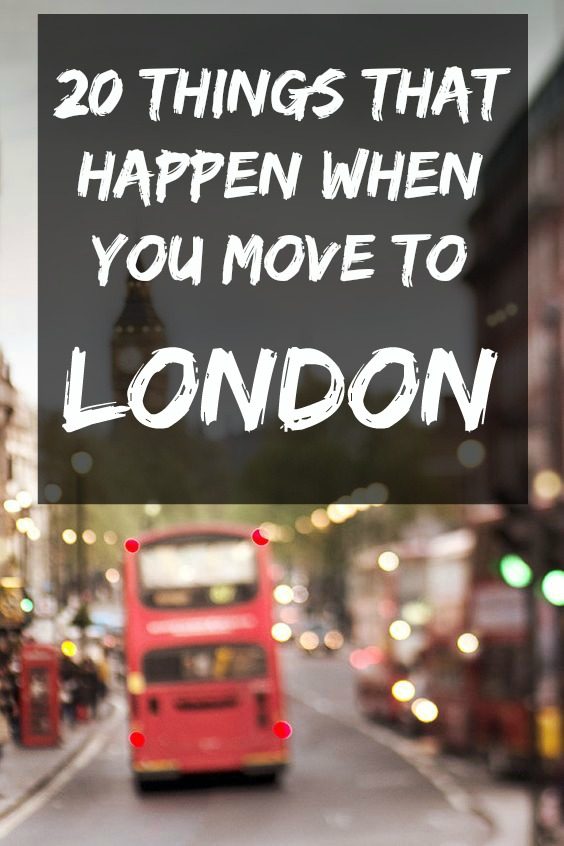 20 things that happen when you move to London