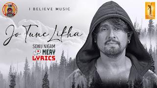 Jo Tune Likha Lyrics By Sonu Nigam