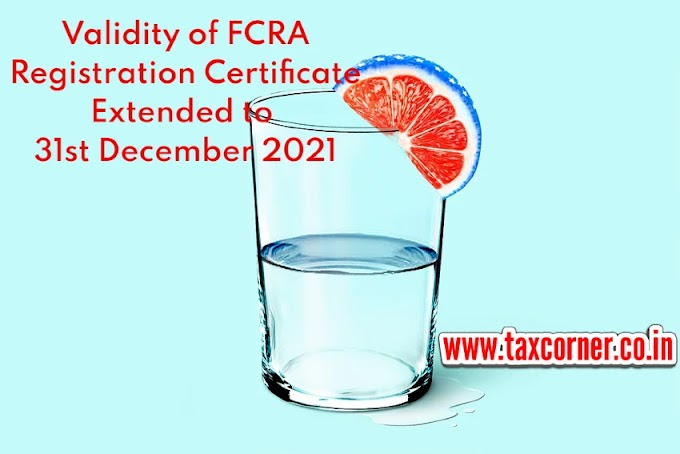 Validity of FCRA Registration Certificate Extended to 31st December 2021