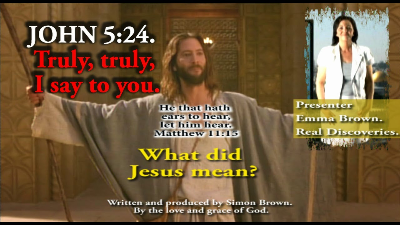 Verily, verily, I say unto you. John 5:24. What did Jesus mean?