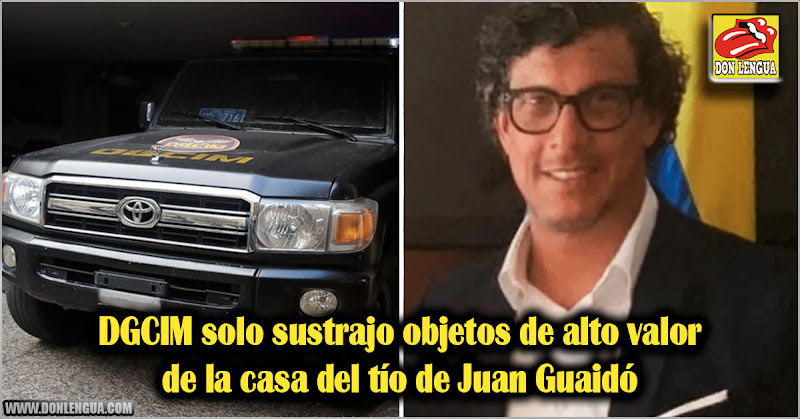 DGCIM solo sustrajo objetos de alto valor de la casa del tío de Juan Guaidó
