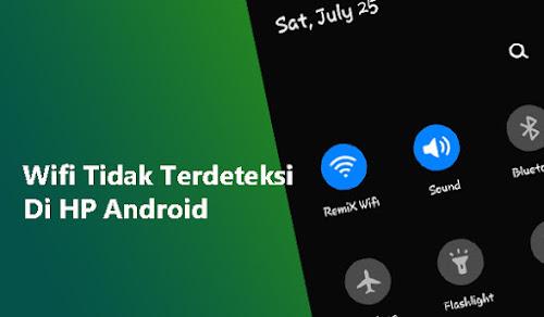 Cara Mengatasi Wifi Yang Tidak Terdeteksi Di HP Android (Work 100%)