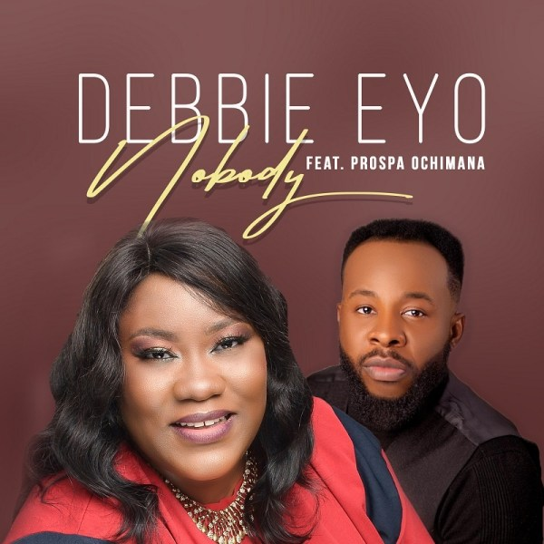 FREE MUSIC: Nobody - Debbie Eyo Ft. Prospa Ochimana  | Mp3 download