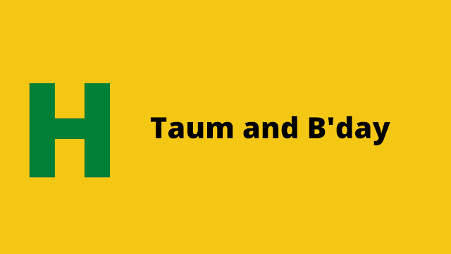 HackerRank Taum and B'day problem solution