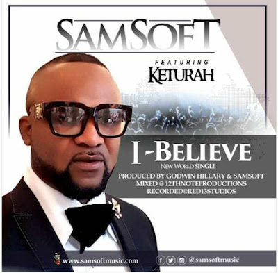 Music: Samsoft Ft. Keturah – I Believe
