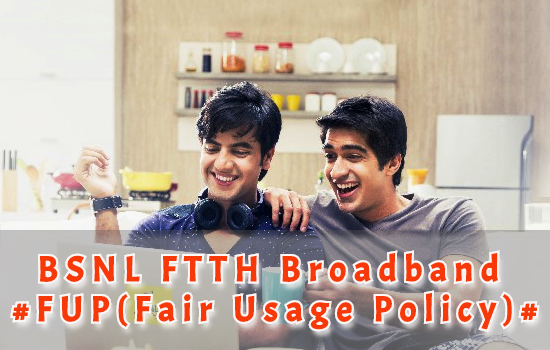 What is daily FUP usage limit in BSNL Broadband or BSNL Bharat Fiber (FTTH)? How can I increase download speed after crossing FUP limit?