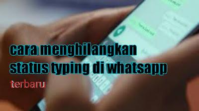 Langkah langkah untuk menyembunyikan status mengetik di whatsapp terbaru