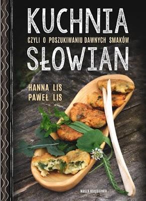 """""""Kuchnia Słowian. Czyli o poszukiwaniu dawnych smaków"""" – Hanna i Paweł Lis"""