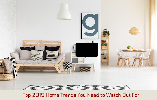 Top 2019 Home Trends You Need to Watch Out For