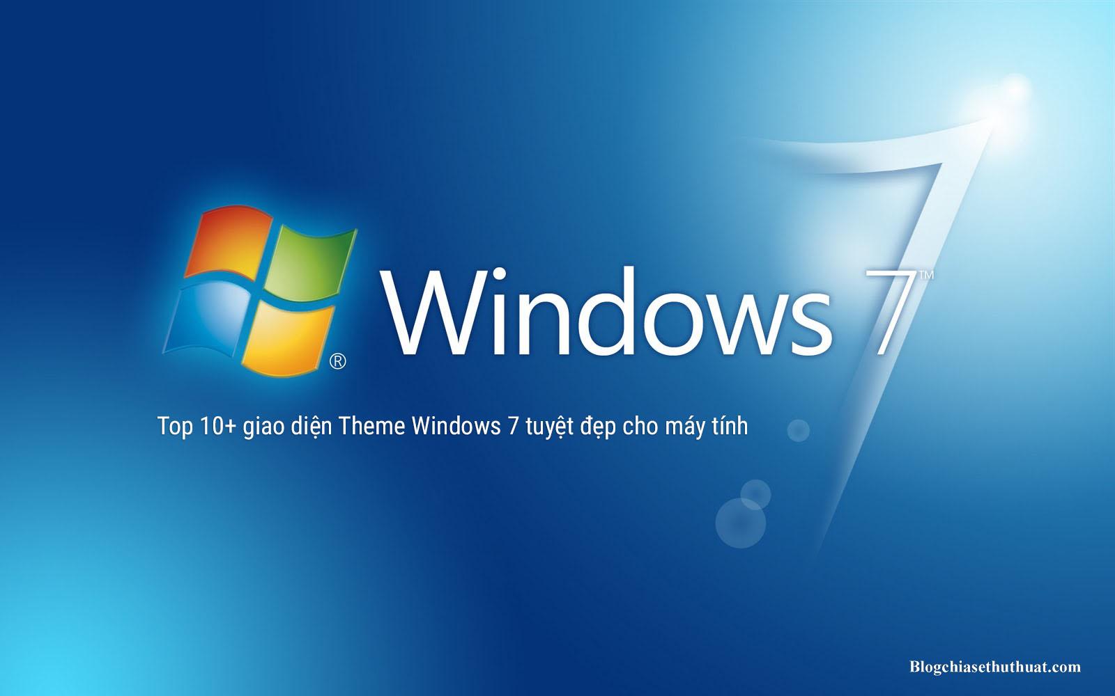 Top 10+ giao diện Theme Windows 7 tuyệt đẹp cho máy tính
