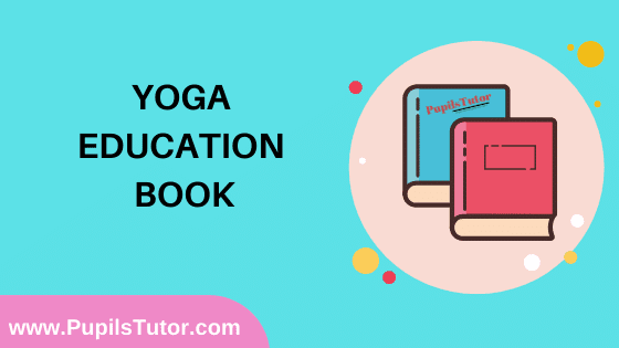 Yoga Education Book in English Medium Free Download PDF for B.Ed 1st And 2nd Year / All Semesters And All Courses - www.PupilsTutor.Com
