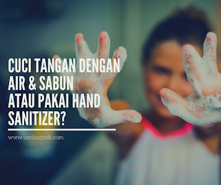 Cuci Tangan Dengan Air & Sabun atau Pakai Hand Sanitizer?