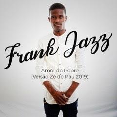 Frank Jazz » Amor do Pobre (Versão Zé do Pau)