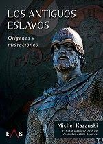 Los antiguos eslavos. Orígenes y migraciones, de Michel Kazanski (editorial Eas)