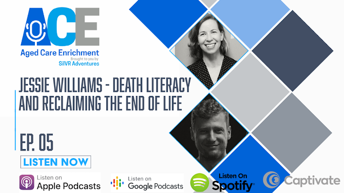 Ep. 05 Aged Care Enrichment Podcast: Jessie Williams - Death Literacy and Reclaiming the End of Life