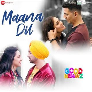 Good Newwz (2019) Maana Dil MP3 Songs
