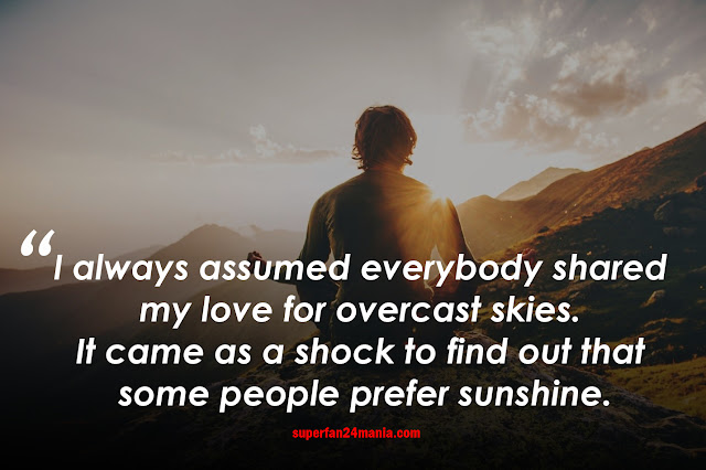 I always assumed everybody shared my love for overcast skies. It came as a shock to find out that some people prefer sunshine.
