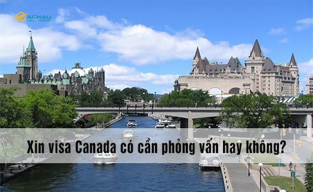 Xin visa Canada có cần phỏng vấn hay không?
