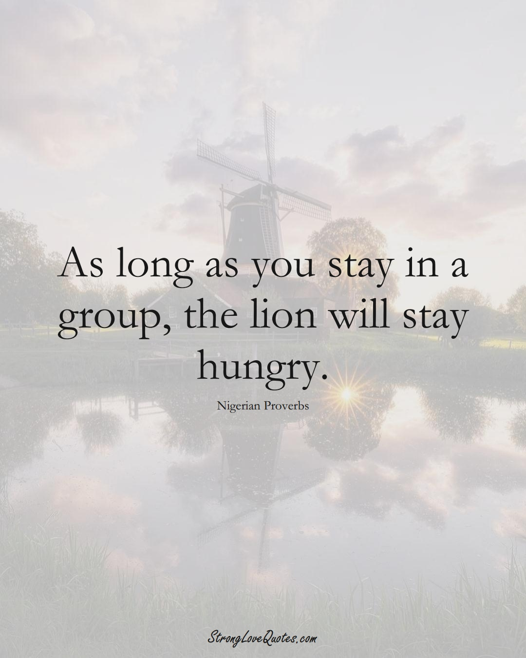 As long as you stay in a group, the lion will stay hungry. (Nigerian Sayings);  #AfricanSayings