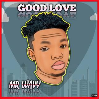 [Music] Mr Wavy – Good Love