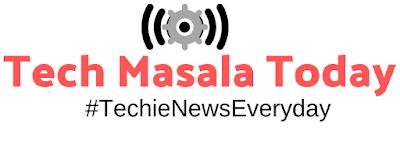 Tech News, TMT, Techmasalatoday, Technology blog, Tech masala, Tech Info, tech blog