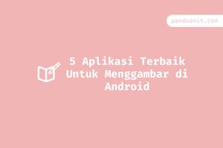 5 Aplikasi Terbaik Untuk Menggambar di Android
