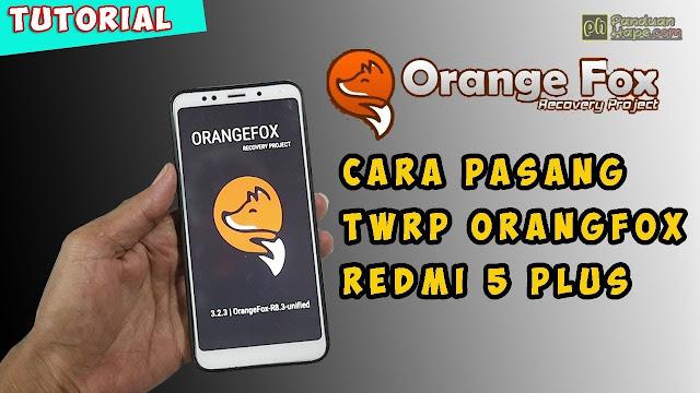 Ternyata Semudah ini Pasang TWRP OrangeFox di Xiaomi (Test Redmi 5 Plus)