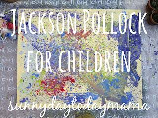 sunnydaytodaymama: Jackson Pollock for children