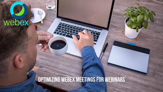 Optimizing Webex Meetings For Webinars