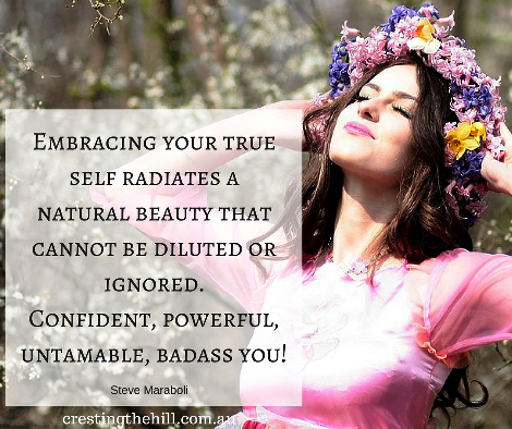 Embracing your true self radiates a natural beauty that cannot be diluted or ignored. Confident, powerful, untamable, badass you!