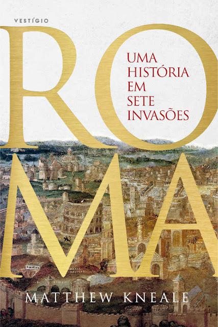 Roma Uma história em sete invasões - Matthew Kneale