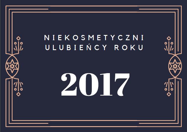 Niekosmetyczni ulubieńcy roku 2017