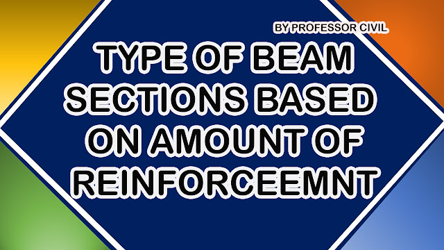 TYPES OF BEAM SECTION BASED ON AMOUNT OF REINFORCEMENT