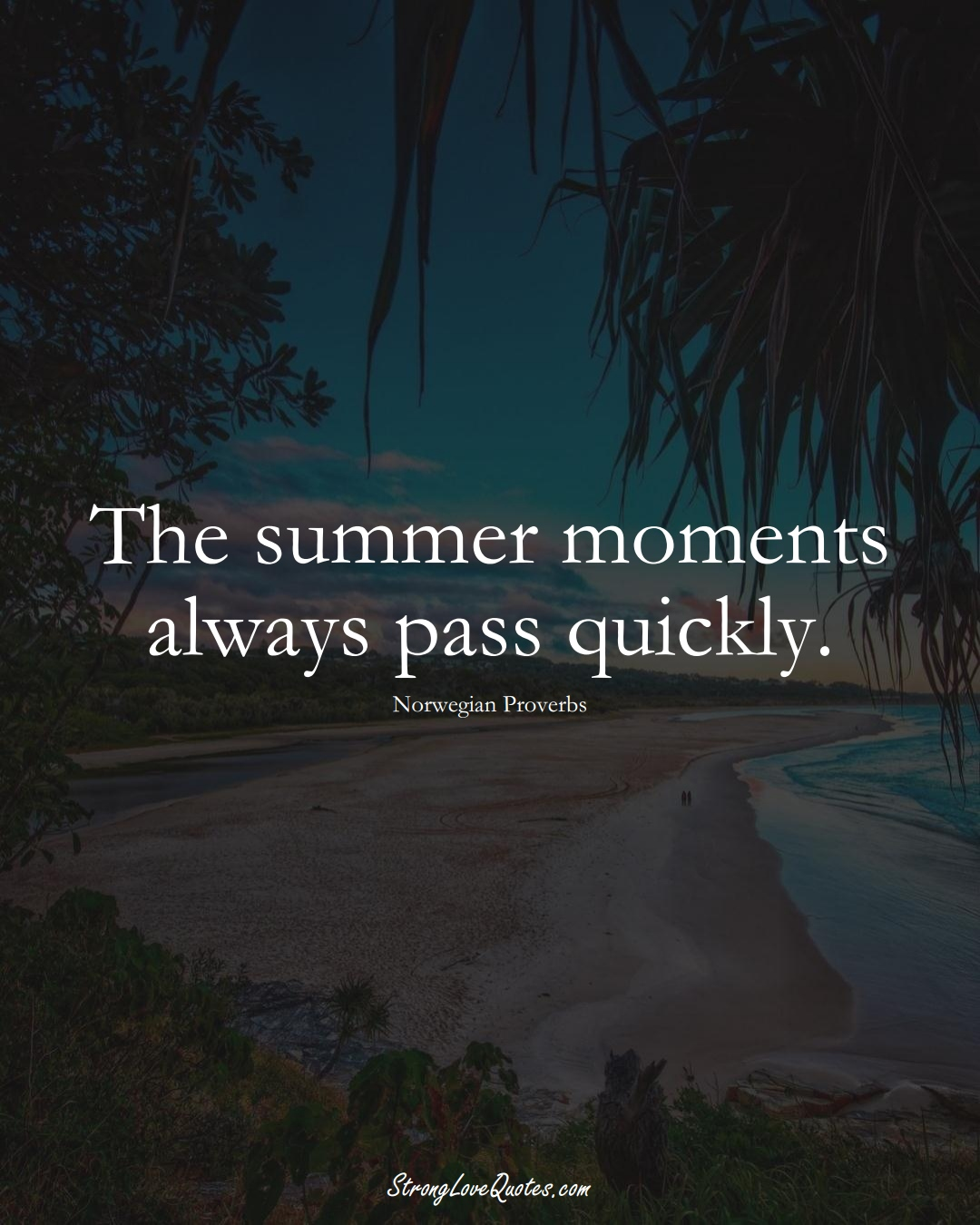The summer moments always pass quickly. (Norwegian Sayings);  #EuropeanSayings
