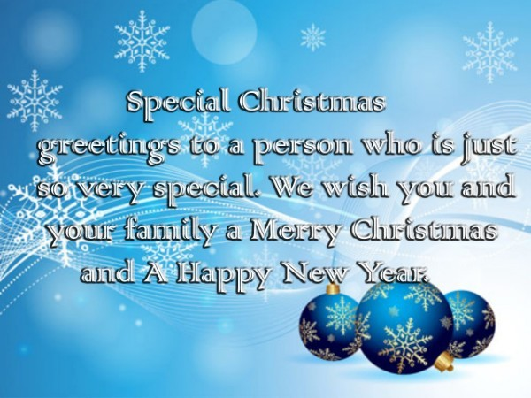 8910ba5df228 Special Christmas greetings to a person who is just so very special. We  wish you and your family a Merry Christmas and A Happy New Year.