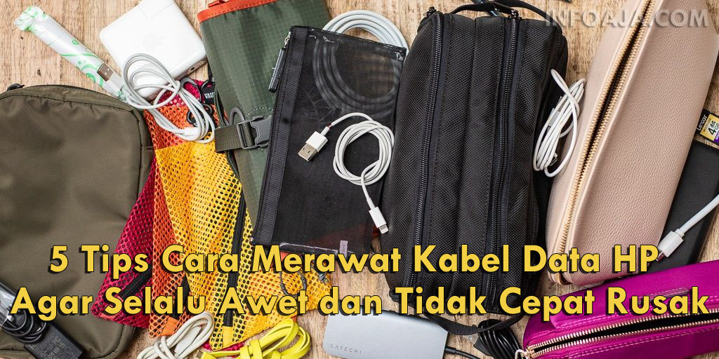 Tips Cara Merawat Kabel Data HP