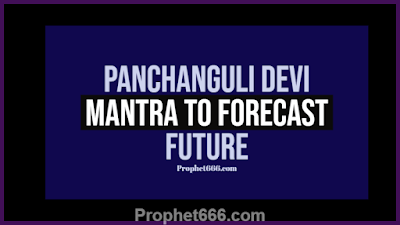 Secret Panchanguli Devi Mantra to Forecast Future