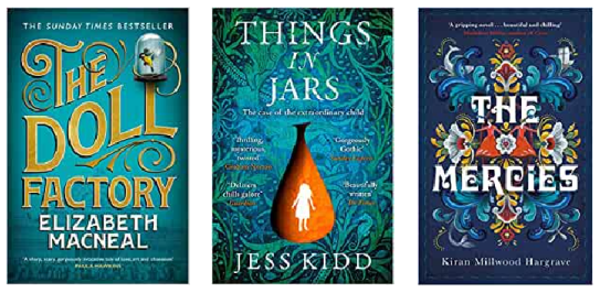 The Doll Factory by Elizabeth Macneal, Things In Jars by Jess Kidd,  The Mercies by Kiran Millwood Hargrave,