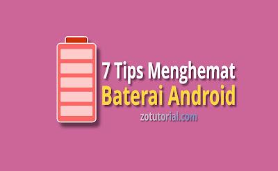 7 Tips Menghemat Daya Baterai Smartphone Android