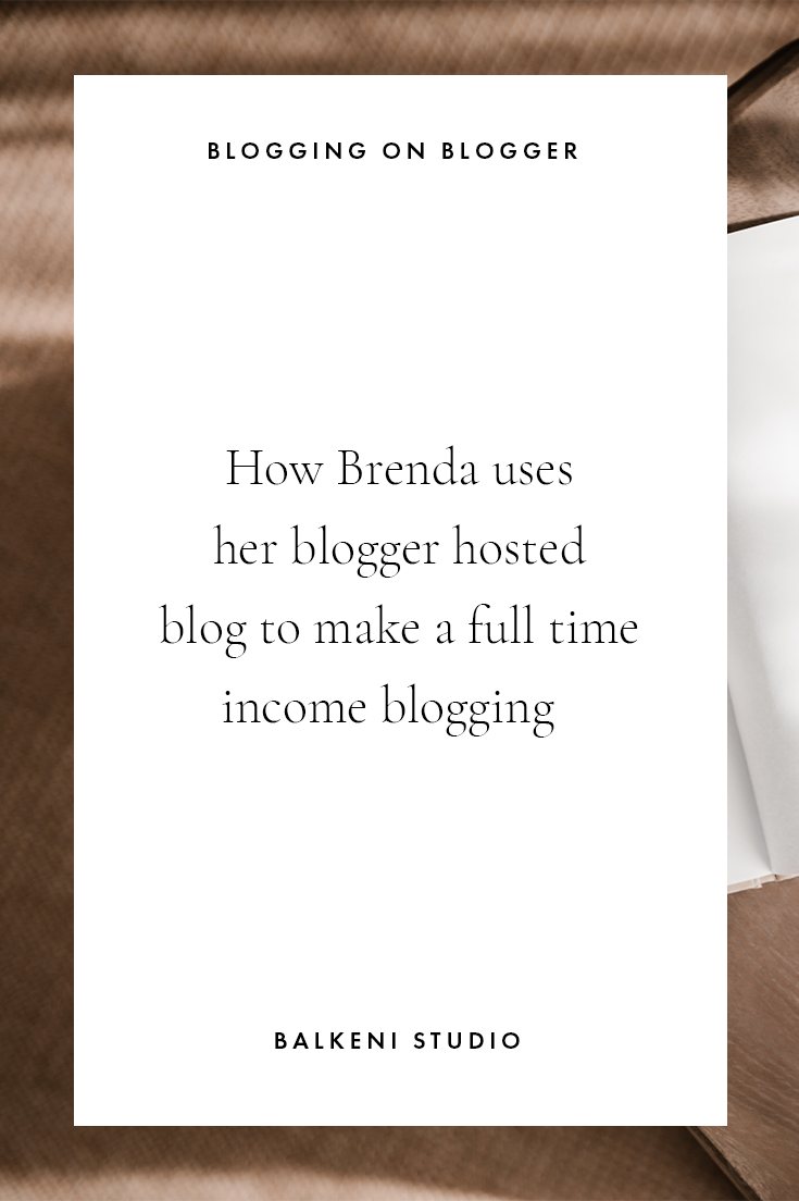 how Brenda uses her blogger hosted blog to earn a full time income